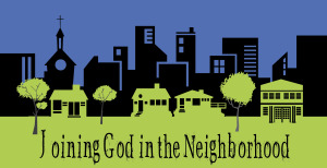 Joining God in the Neighborhood -- A time of listening and learning for your church becoming attentive to what God is doing in the world around you, and figuring out how you can join in.