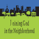 Joining God in the Neighborhood