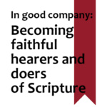 In good company: Becoming faithful hearers and doers of Scripture